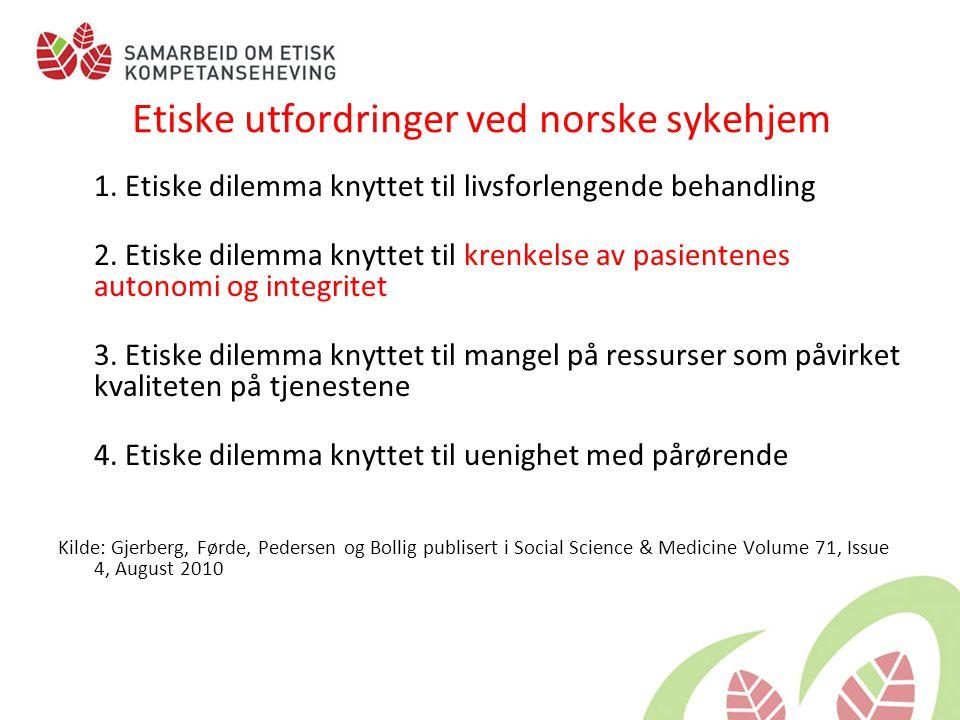 Etiske utfordringer ved norske sykehjem 1. Etiske dilemma knyttet til livsforlengende behandling 2. Etiske dilemma knyttet til krenkelse av pasientene