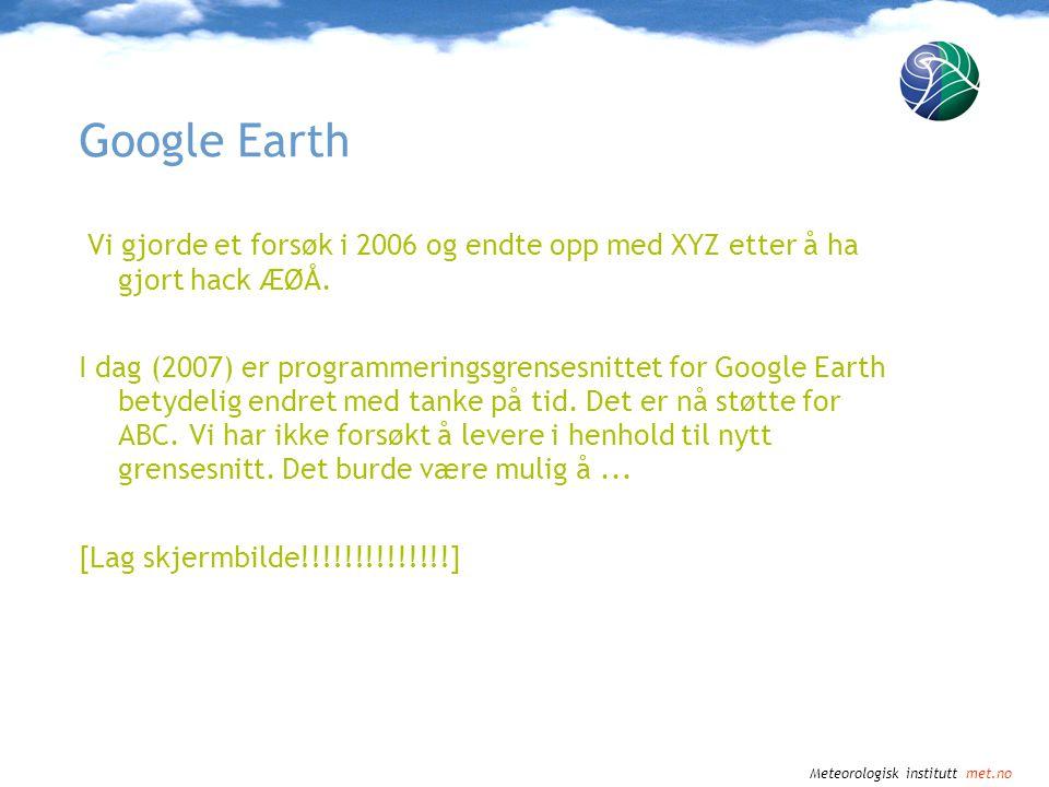 Google Earth Vi gjorde et forsøk i 2006 og endte opp med XYZ etter å ha gjort hack ÆØÅ. I dag (2007) er programmeringsgrensesnittet for Google Earth b