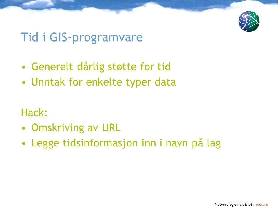 Meteorologisk institutt met.no Tid i GIS-programvare •Generelt dårlig støtte for tid •Unntak for enkelte typer data Hack: •Omskriving av URL •Legge ti