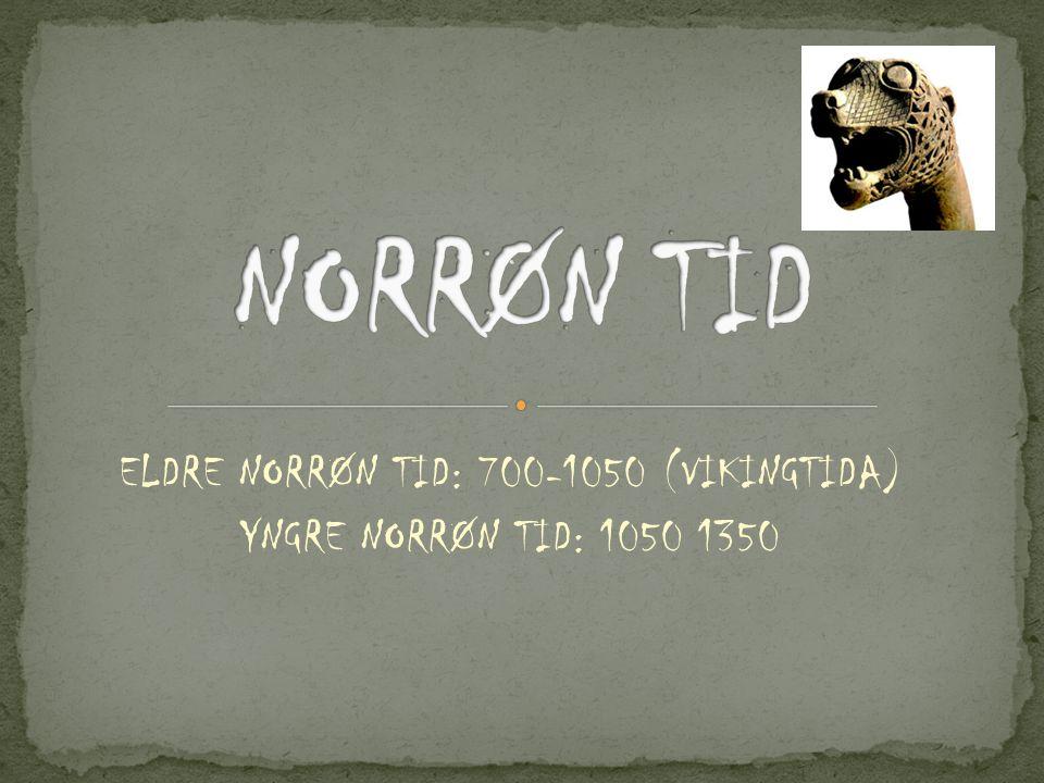 ELDRE NORRØN TID: 700-1050 (VIKINGTIDA) YNGRE NORRØN TID: 1050 1350