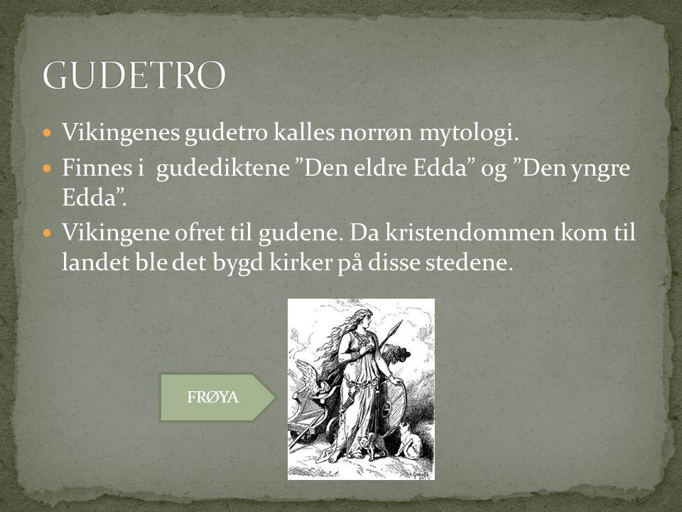  Vikingenes gudetro kalles norrøn mytologi.