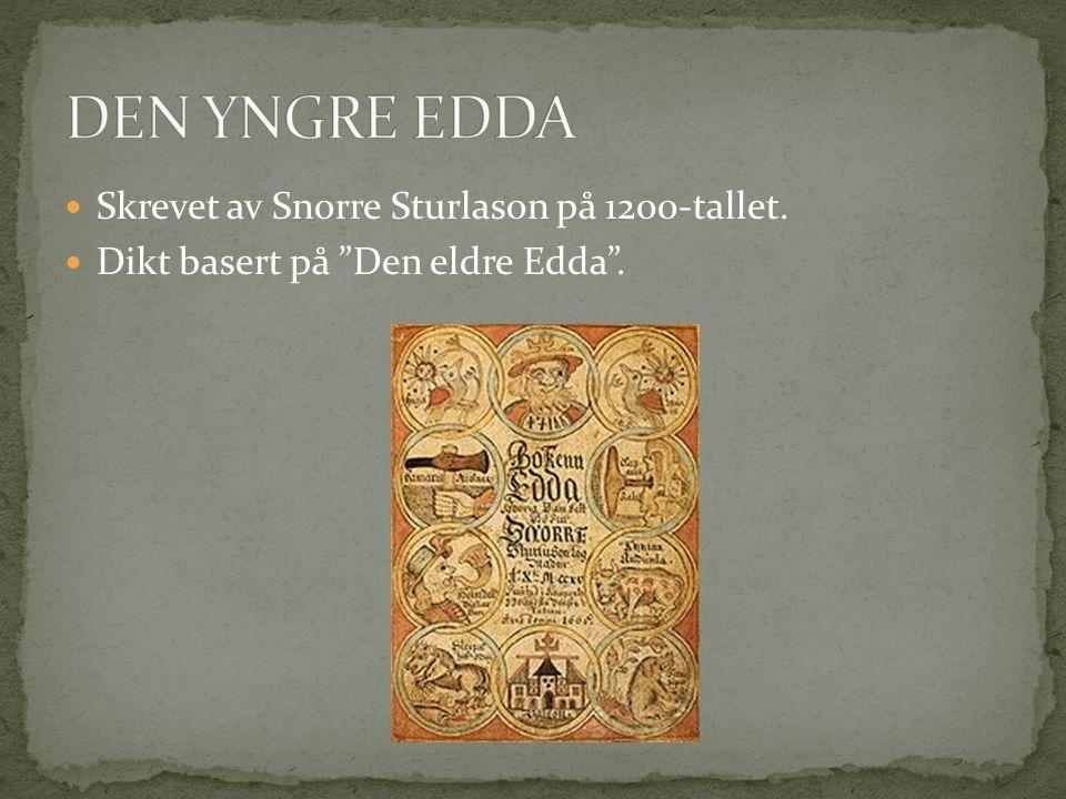  Skrevet av Snorre Sturlason på 1200-tallet.  Dikt basert på Den eldre Edda .