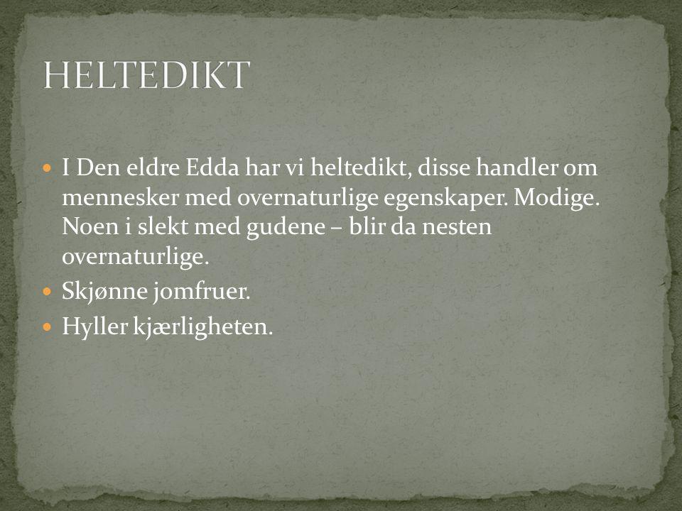  I Den eldre Edda har vi heltedikt, disse handler om mennesker med overnaturlige egenskaper.