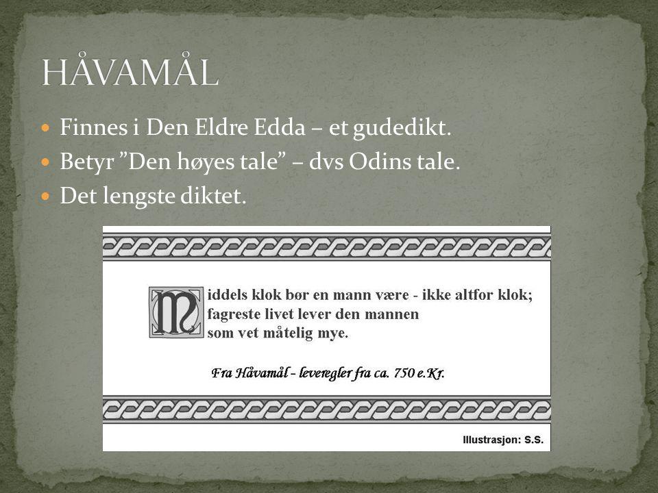  Finnes i Den Eldre Edda – et gudedikt. Betyr Den høyes tale – dvs Odins tale.