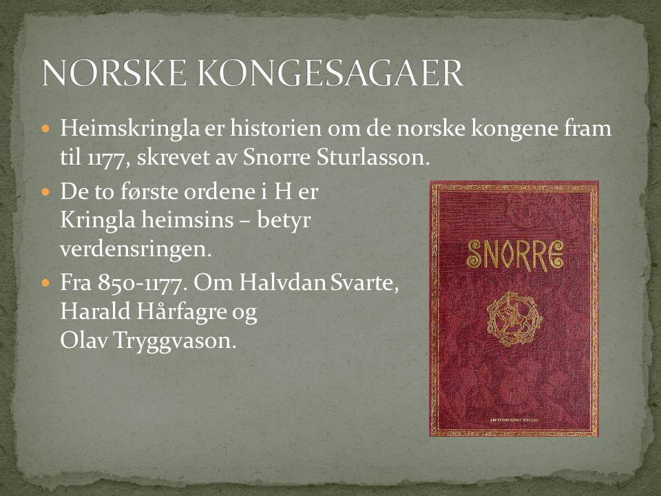  Heimskringla er historien om de norske kongene fram til 1177, skrevet av Snorre Sturlasson.