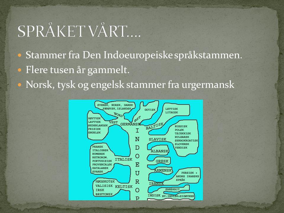  Stammer fra Den Indoeuropeiske språkstammen. Flere tusen år gammelt.