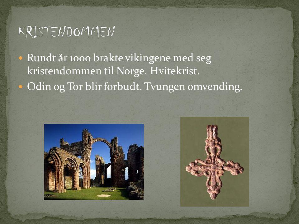  Rundt år 1000 brakte vikingene med seg kristendommen til Norge.