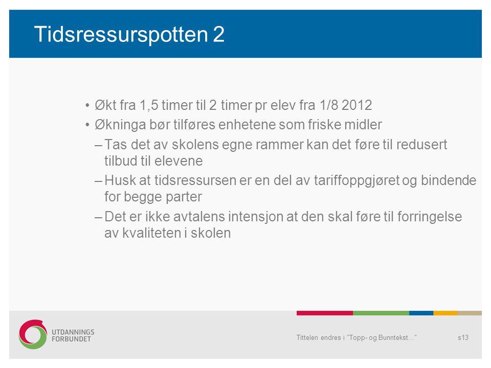 Tidsressurspotten 2 •Økt fra 1,5 timer til 2 timer pr elev fra 1/8 2012 •Økninga bør tilføres enhetene som friske midler –Tas det av skolens egne ramm