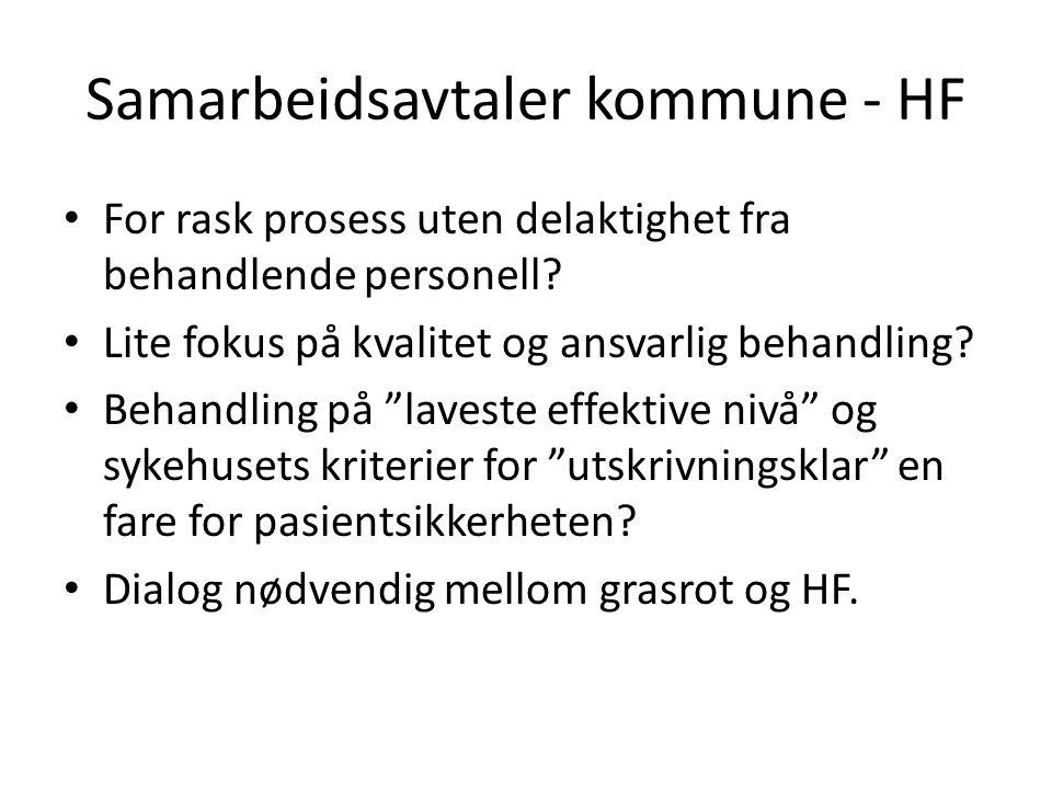 Samarbeidsavtaler kommune - HF • For rask prosess uten delaktighet fra behandlende personell? • Lite fokus på kvalitet og ansvarlig behandling? • Beha