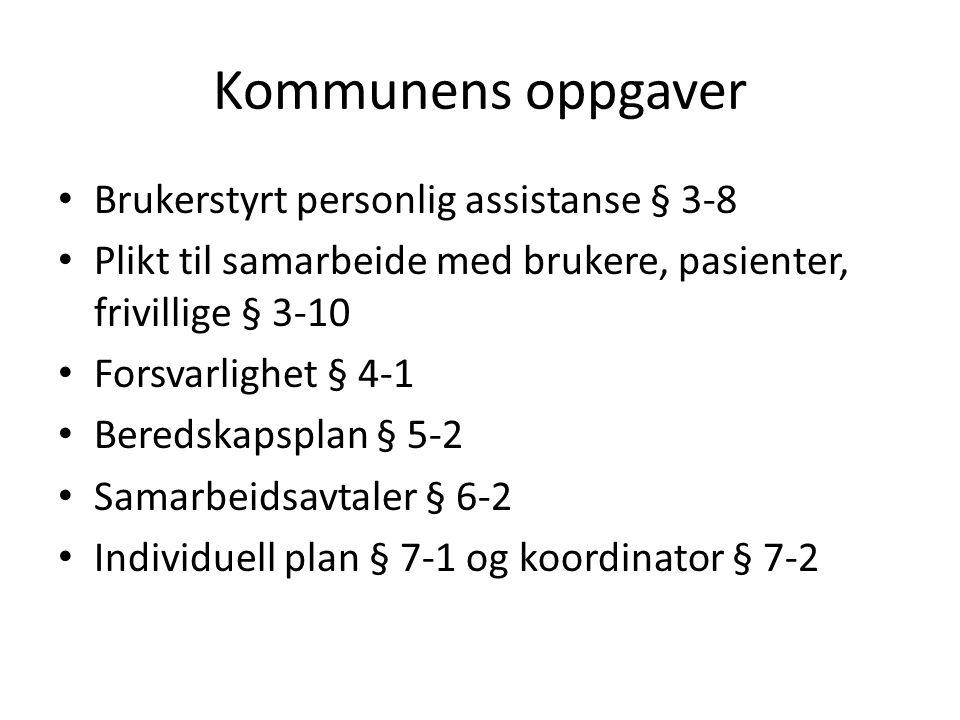 Kommunens oppgaver • Brukerstyrt personlig assistanse § 3-8 • Plikt til samarbeide med brukere, pasienter, frivillige § 3-10 • Forsvarlighet § 4-1 • B