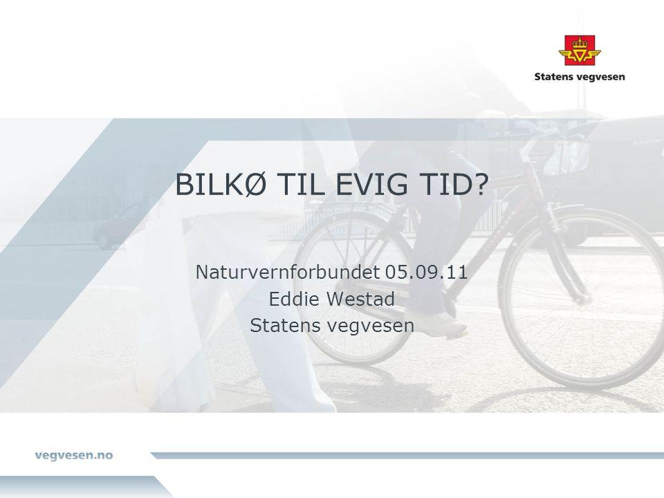 BILKØ TIL EVIG TID Naturvernforbundet 05.09.11 Eddie Westad Statens vegvesen