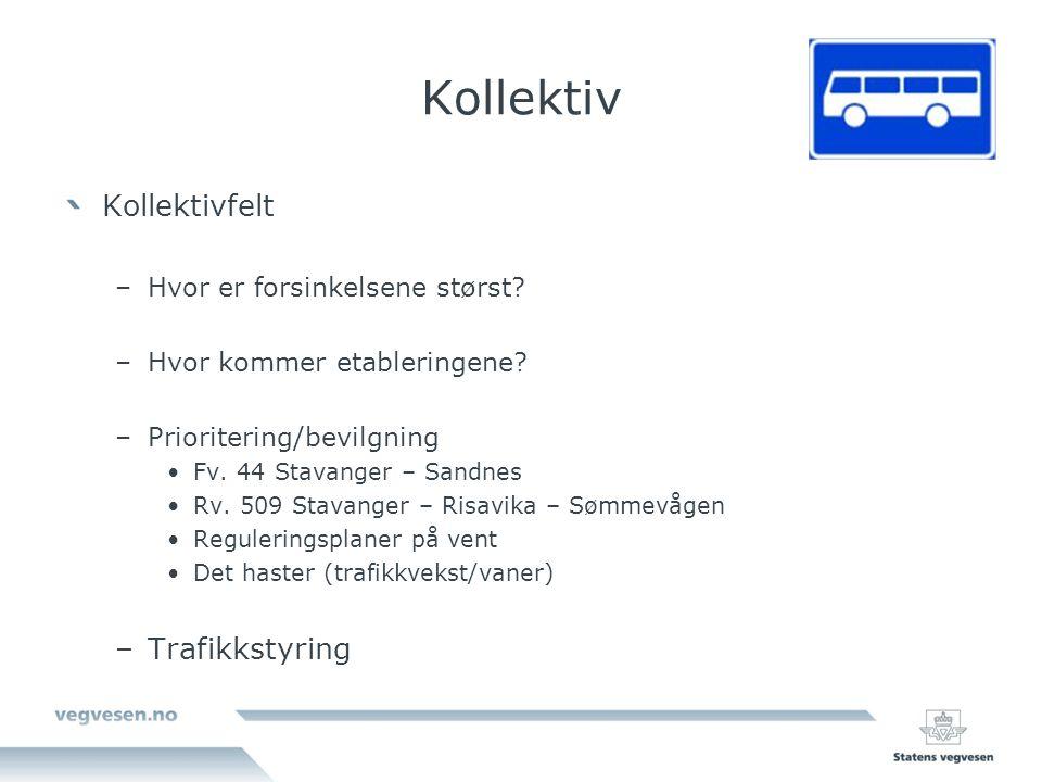 Kollektiv Kollektivfelt –Hvor er forsinkelsene størst? –Hvor kommer etableringene? –Prioritering/bevilgning •Fv. 44 Stavanger – Sandnes •Rv. 509 Stava