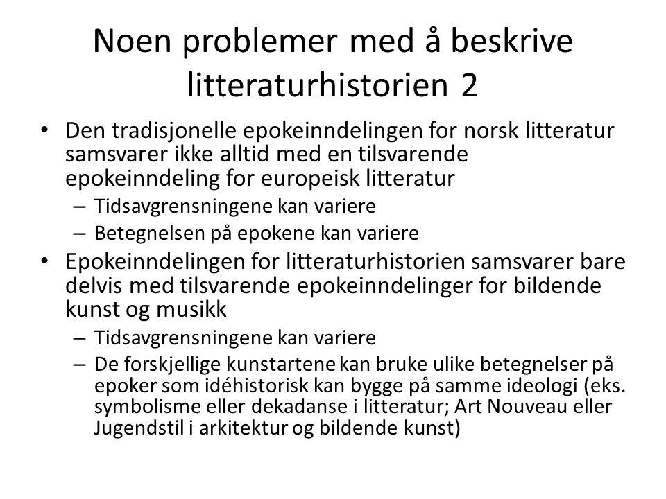 Noen problemer med å beskrive litteraturhistorien 2 • Den tradisjonelle epokeinndelingen for norsk litteratur samsvarer ikke alltid med en tilsvarende
