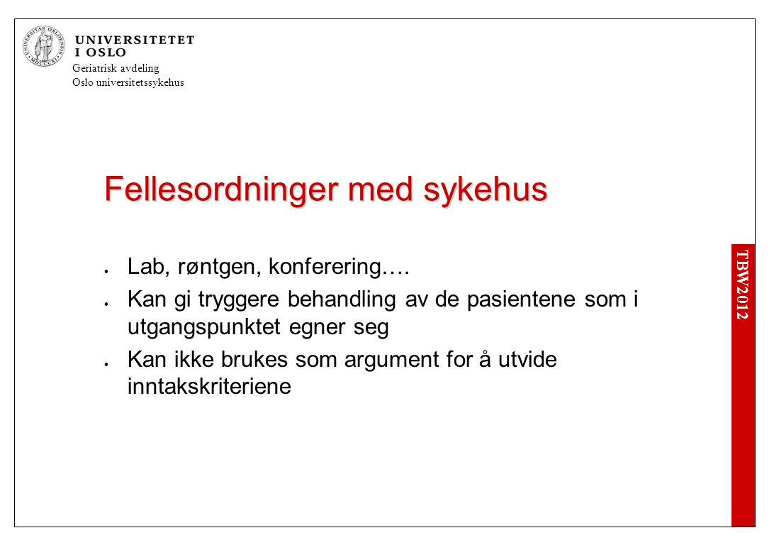 TBW2012 Geriatrisk avdeling Oslo universitetssykehus Fellesordninger med sykehus  Lab, røntgen, konferering….