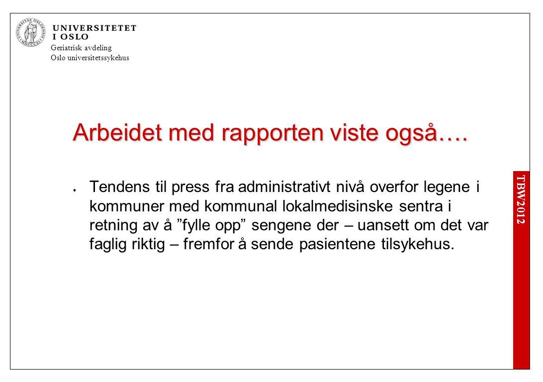 TBW2012 Geriatrisk avdeling Oslo universitetssykehus Arbeidet med rapporten viste også….