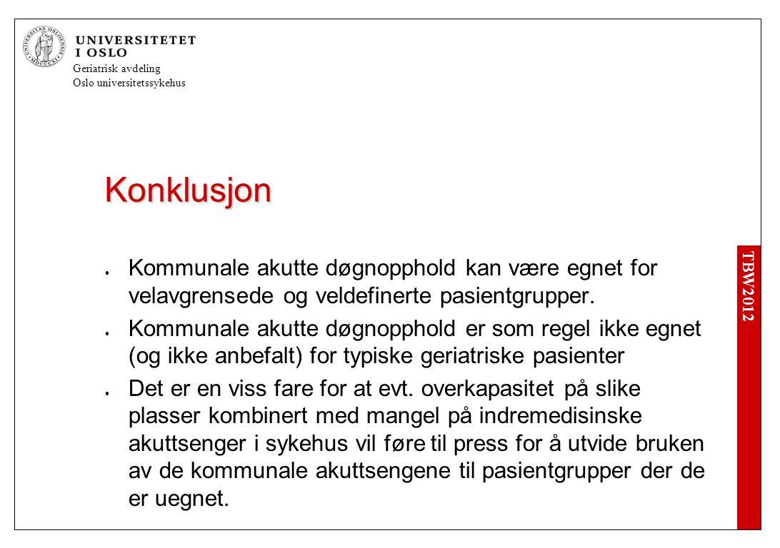 TBW2012 Geriatrisk avdeling Oslo universitetssykehus Konklusjon  Kommunale akutte døgnopphold kan være egnet for velavgrensede og veldefinerte pasientgrupper.