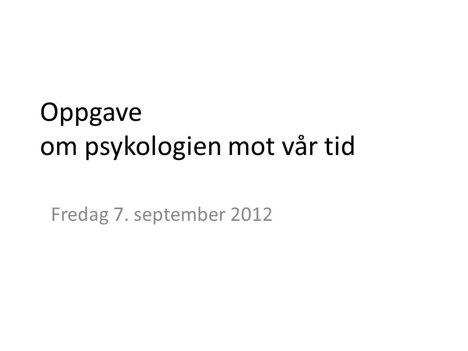Oppgave om psykologien mot vår tid Fredag 7. september 2012