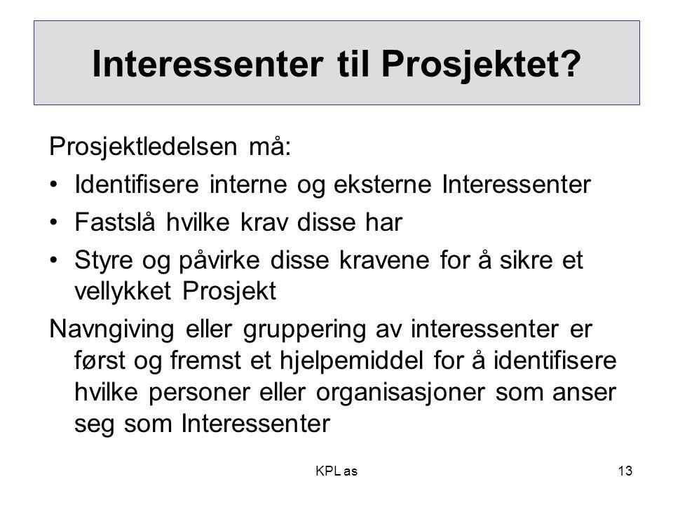 Project stakeholders Prosjektledelsen må: •Identifisere interne og eksterne Interessenter •Fastslå hvilke krav disse har •Styre og påvirke disse krave
