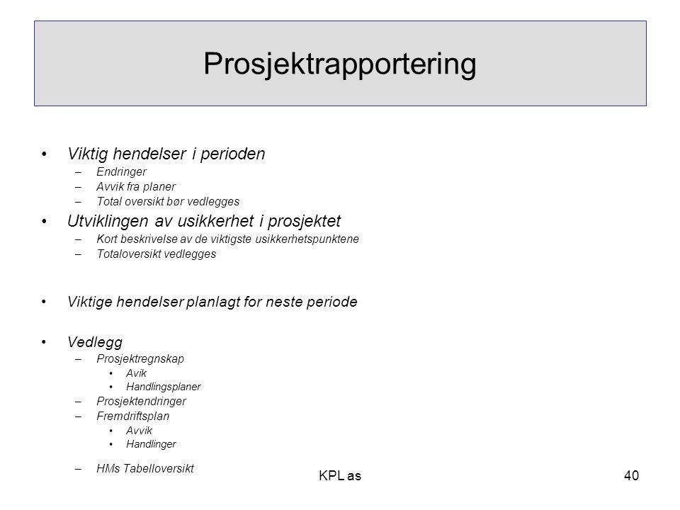 KPL as Prosjektrapportering •Viktig hendelser i perioden –Endringer –Avvik fra planer –Total oversikt bør vedlegges •Utviklingen av usikkerhet i prosj