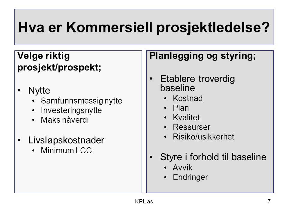 Hva er Kommersiell prosjektledelse? Velge riktig prosjekt/prospekt; •Nytte •Samfunnsmessig nytte •Investeringsnytte •Maks nåverdi •Livsløpskostnader •