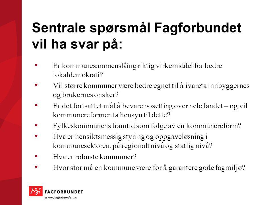Sentrale spørsmål Fagforbundet vil ha svar på: • Er kommunesammenslåing riktig virkemiddel for bedre lokaldemokrati? • Vil større kommuner være bedre