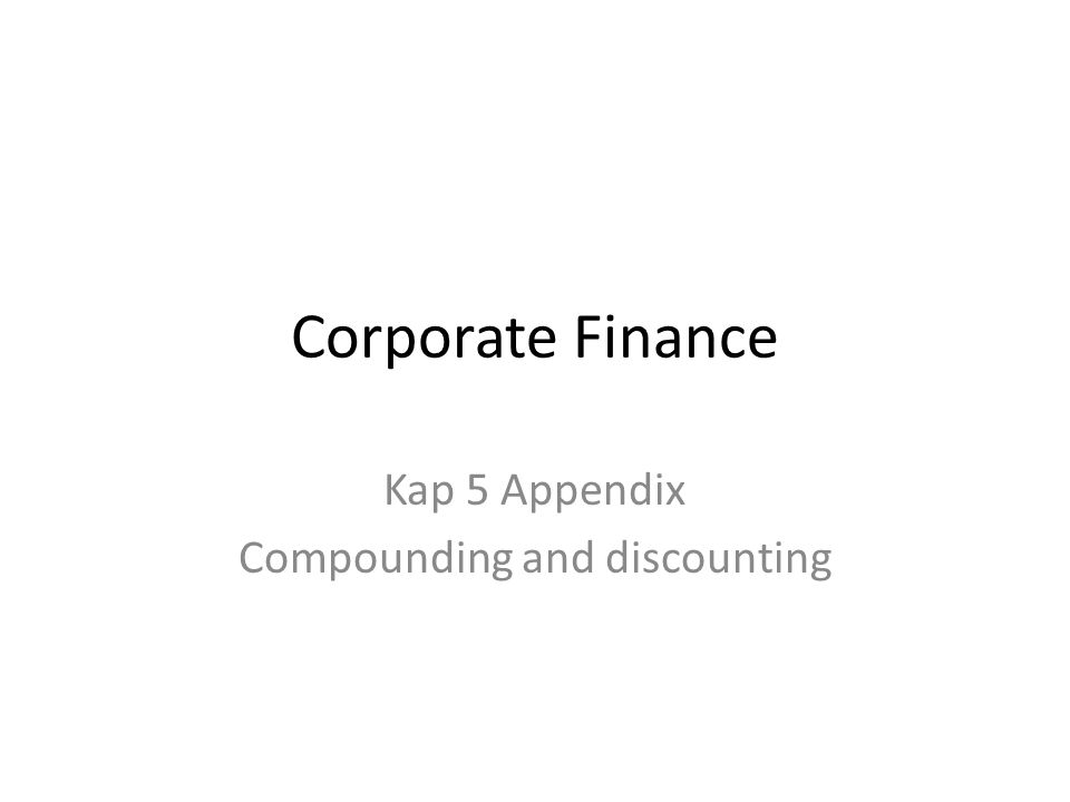 Corporate Finance Kap 5 Appendix Compounding and discounting