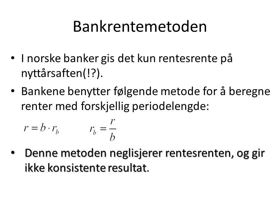 Bankrentemetoden • I norske banker gis det kun rentesrente på nyttårsaften(!?). • Bankene benytter følgende metode for å beregne renter med forskjelli