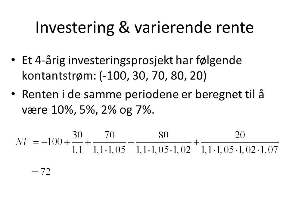 Investering & varierende rente • Et 4-årig investeringsprosjekt har følgende kontantstrøm: (-100, 30, 70, 80, 20) • Renten i de samme periodene er ber