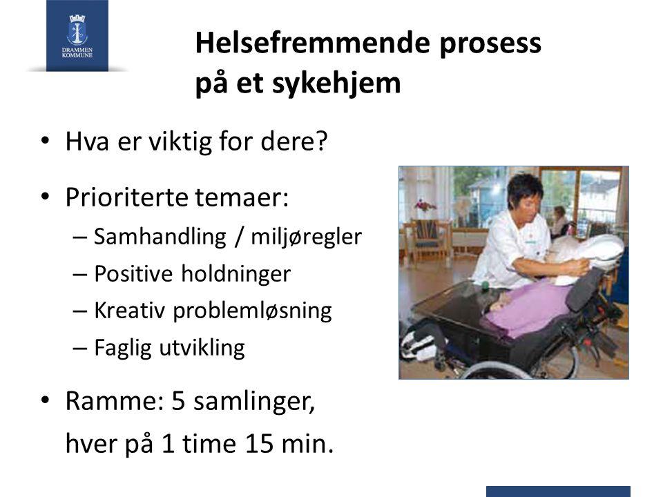 Helsefremmende prosess på et sykehjem • Hva er viktig for dere.