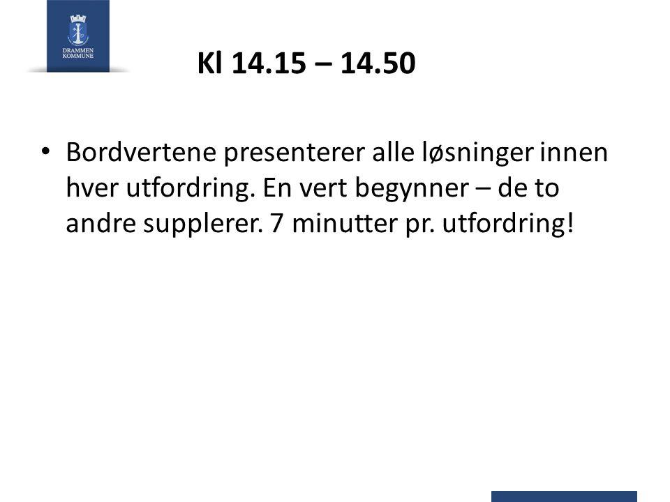 Kl 14.15 – 14.50 • Bordvertene presenterer alle løsninger innen hver utfordring.