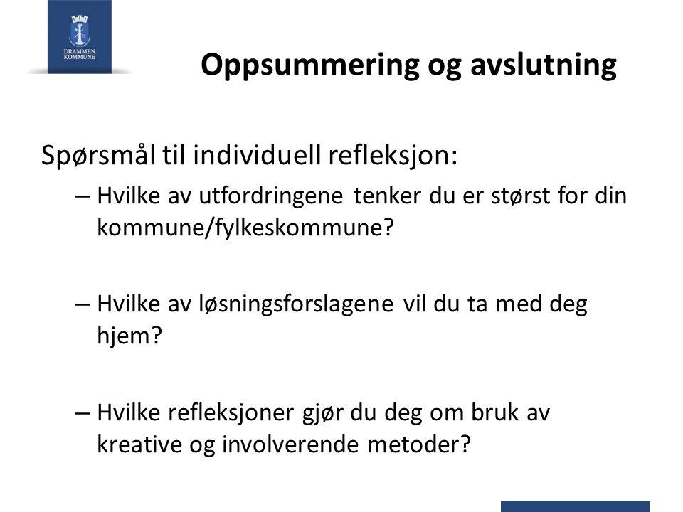 Oppsummering og avslutning Spørsmål til individuell refleksjon: – Hvilke av utfordringene tenker du er størst for din kommune/fylkeskommune.