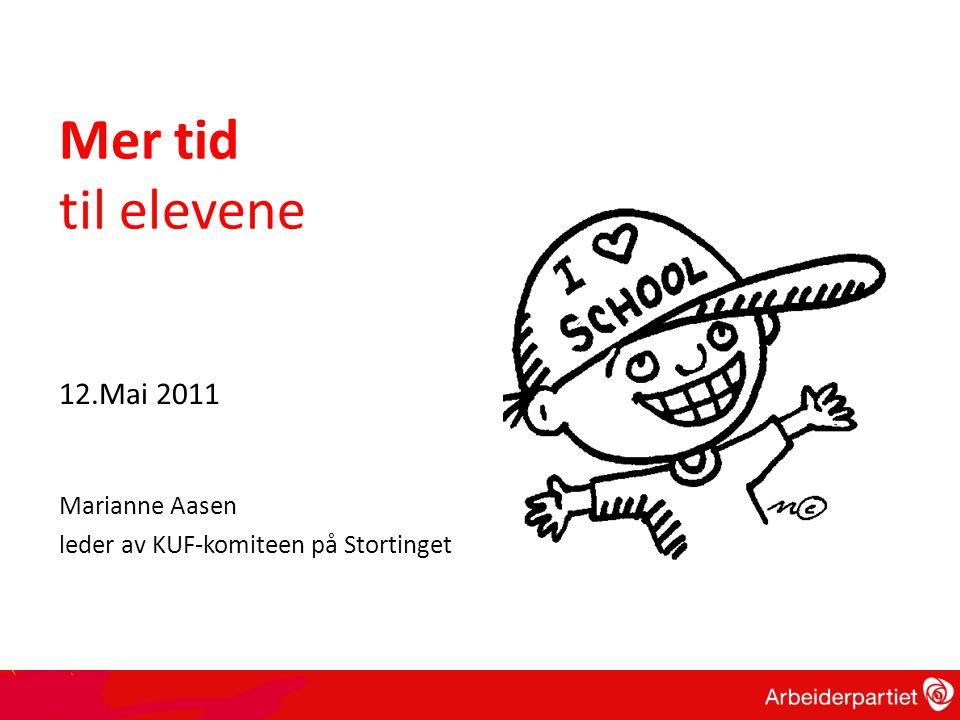 Mer tid til elevene 12.Mai 2011 Marianne Aasen leder av KUF-komiteen på Stortinget