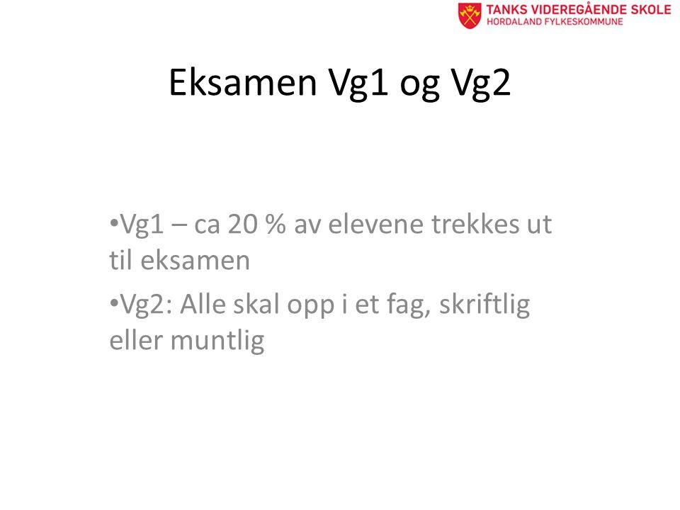 Eksamen Vg1 og Vg2 • Vg1 – ca 20 % av elevene trekkes ut til eksamen • Vg2: Alle skal opp i et fag, skriftlig eller muntlig