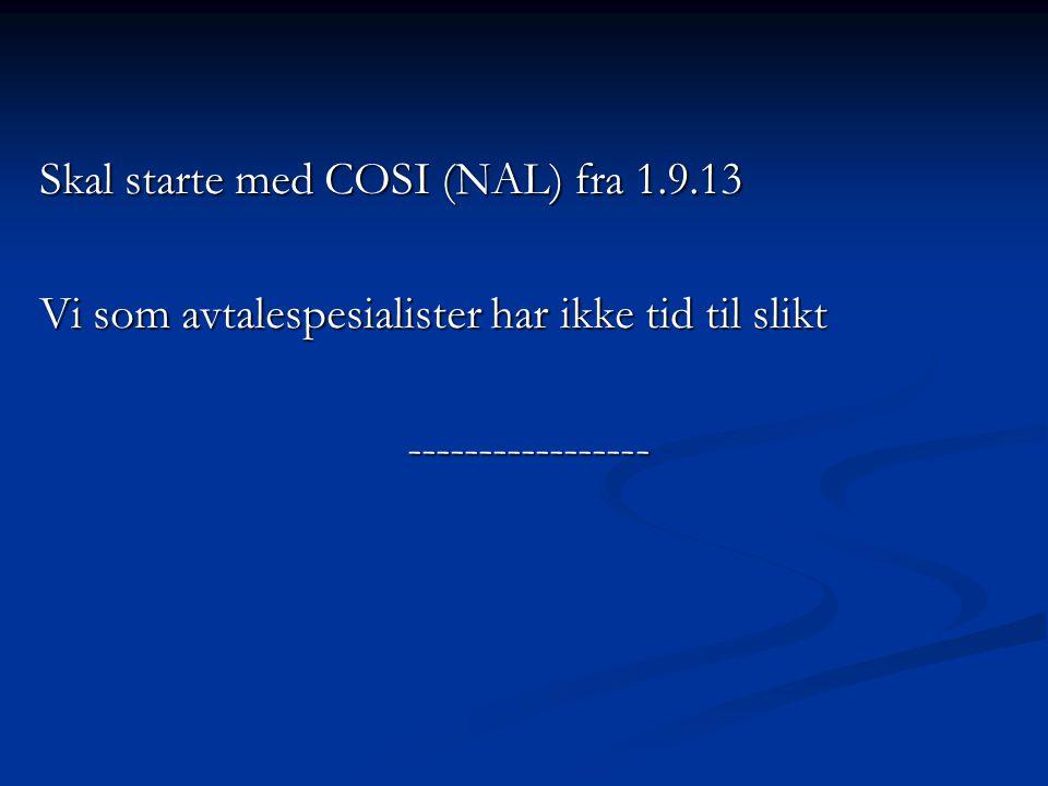 Skal starte med COSI (NAL) fra 1.9.13 Vi som avtalespesialister har ikke tid til slikt -----------------