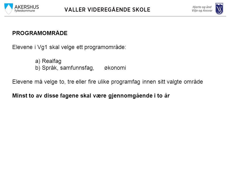 PROGRAMOMRÅDE Elevene i Vg1 skal velge ett programområde: a) Realfag b) Språk, samfunnsfag, økonomi Elevene må velge to, tre eller fire ulike programf