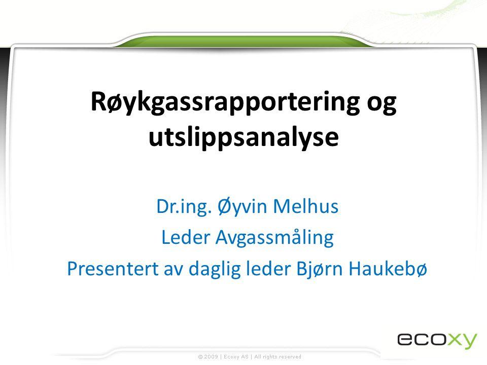 Røykgassrapportering og utslippsanalyse Dr.ing. Øyvin Melhus Leder Avgassmåling Presentert av daglig leder Bjørn Haukebø