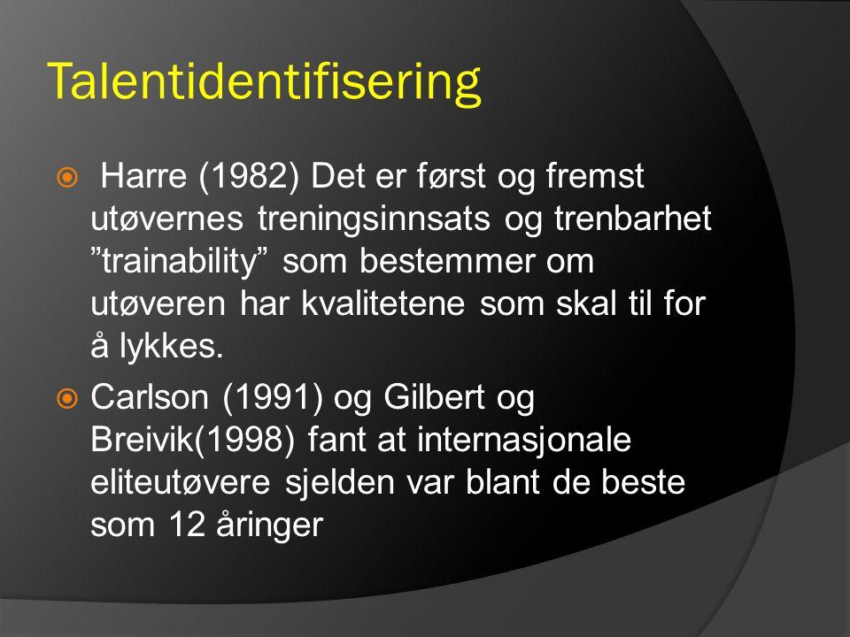 """Talentidentifisering  Harre (1982) Det er først og fremst utøvernes treningsinnsats og trenbarhet """"trainability"""" som bestemmer om utøveren har kvalit"""