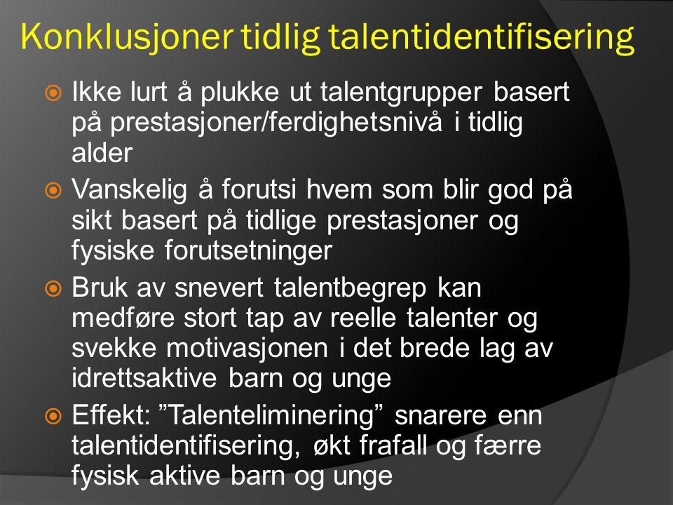 Konklusjoner tidlig talentidentifisering  Ikke lurt å plukke ut talentgrupper basert på prestasjoner/ferdighetsnivå i tidlig alder  Vanskelig å foru