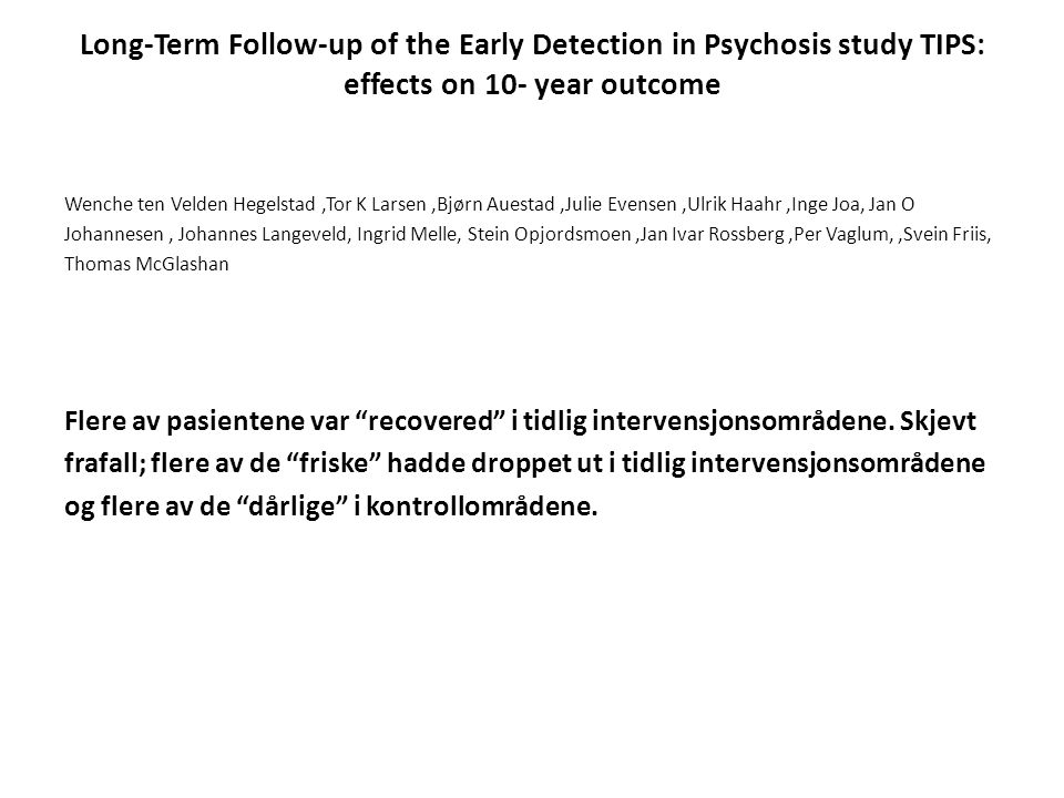 Long-Term Follow-up of the Early Detection in Psychosis study TIPS: effects on 10- year outcome Wenche ten Velden Hegelstad,Tor K Larsen,Bjørn Auestad