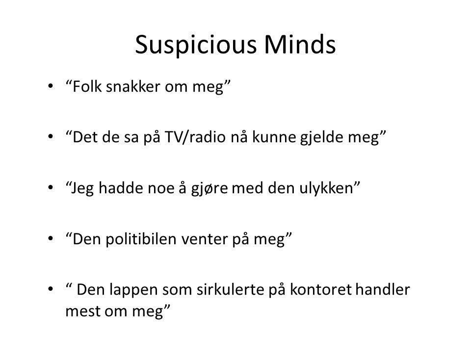 """Suspicious Minds • """"Folk snakker om meg"""" • """"Det de sa på TV/radio nå kunne gjelde meg"""" • """"Jeg hadde noe å gjøre med den ulykken"""" • """"Den politibilen ve"""