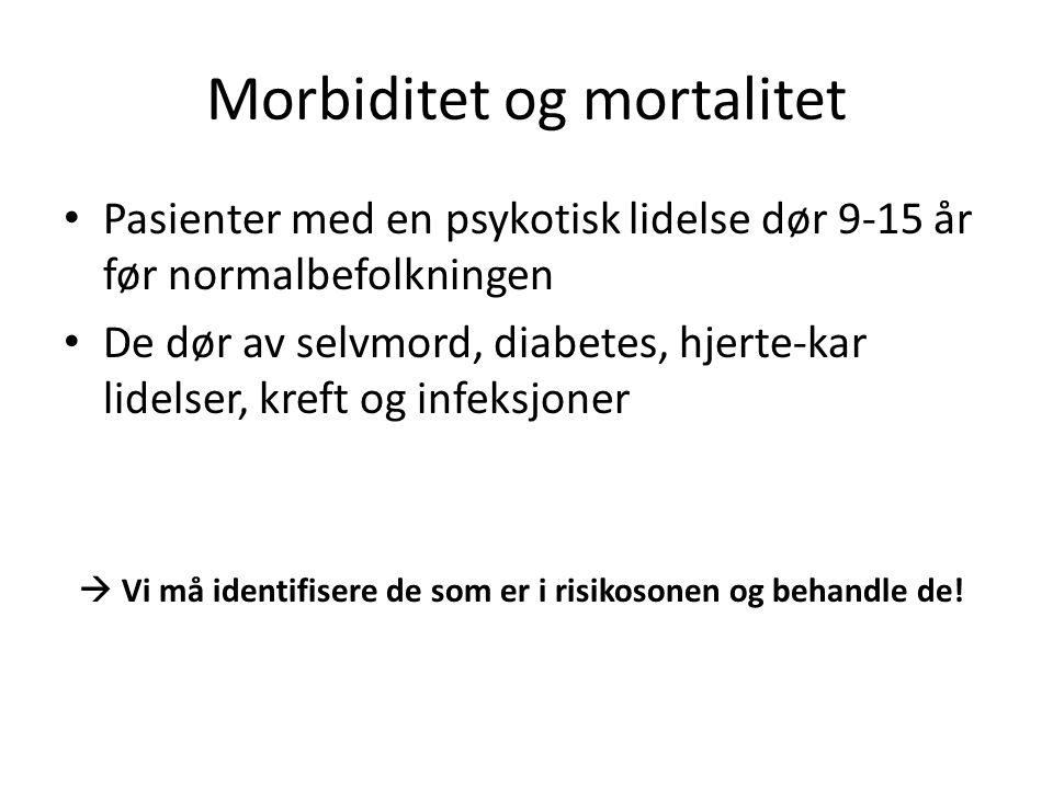 Morbiditet og mortalitet • Pasienter med en psykotisk lidelse dør 9-15 år før normalbefolkningen • De dør av selvmord, diabetes, hjerte-kar lidelser,