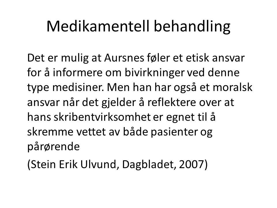 Medikamentell behandling Det er mulig at Aursnes føler et etisk ansvar for å informere om bivirkninger ved denne type medisiner. Men han har også et m
