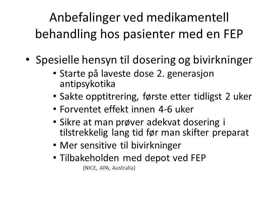 Anbefalinger ved medikamentell behandling hos pasienter med en FEP • Spesielle hensyn til dosering og bivirkninger • Starte på laveste dose 2.