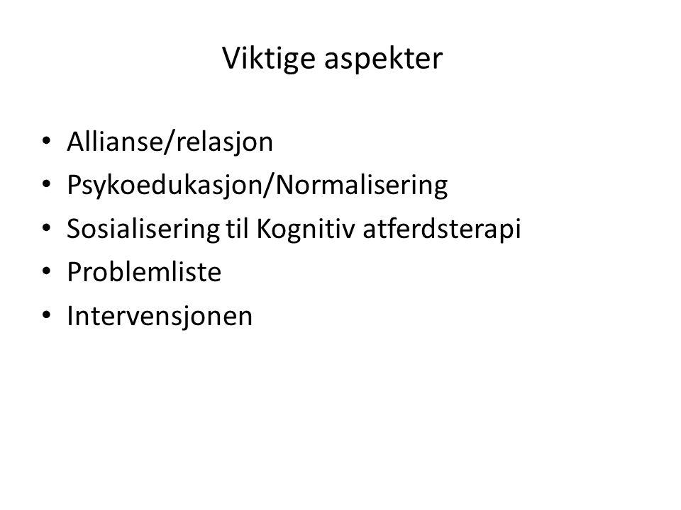 Viktige aspekter • Allianse/relasjon • Psykoedukasjon/Normalisering • Sosialisering til Kognitiv atferdsterapi • Problemliste • Intervensjonen