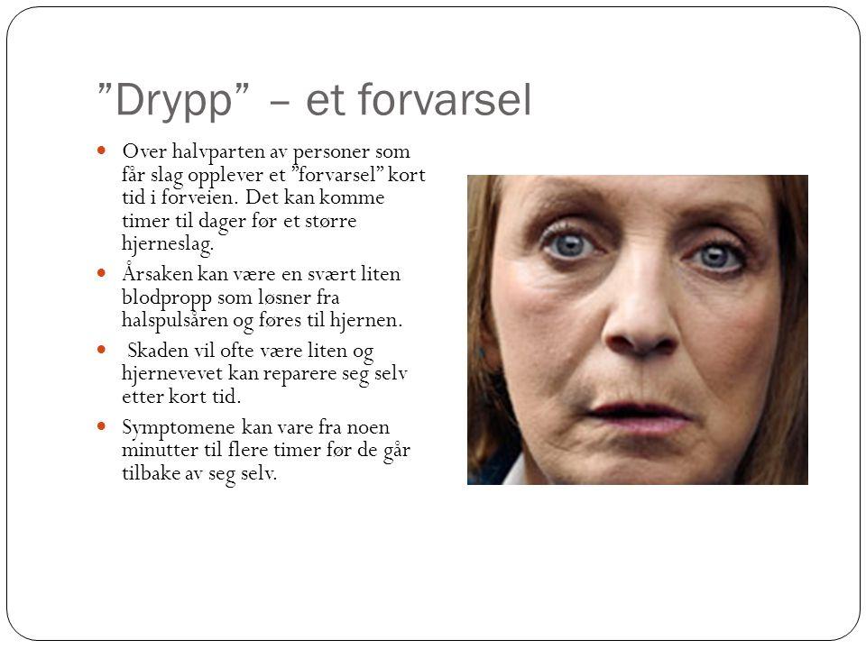 Drypp – et forvarsel  Over halvparten av personer som får slag opplever et forvarsel kort tid i forveien.