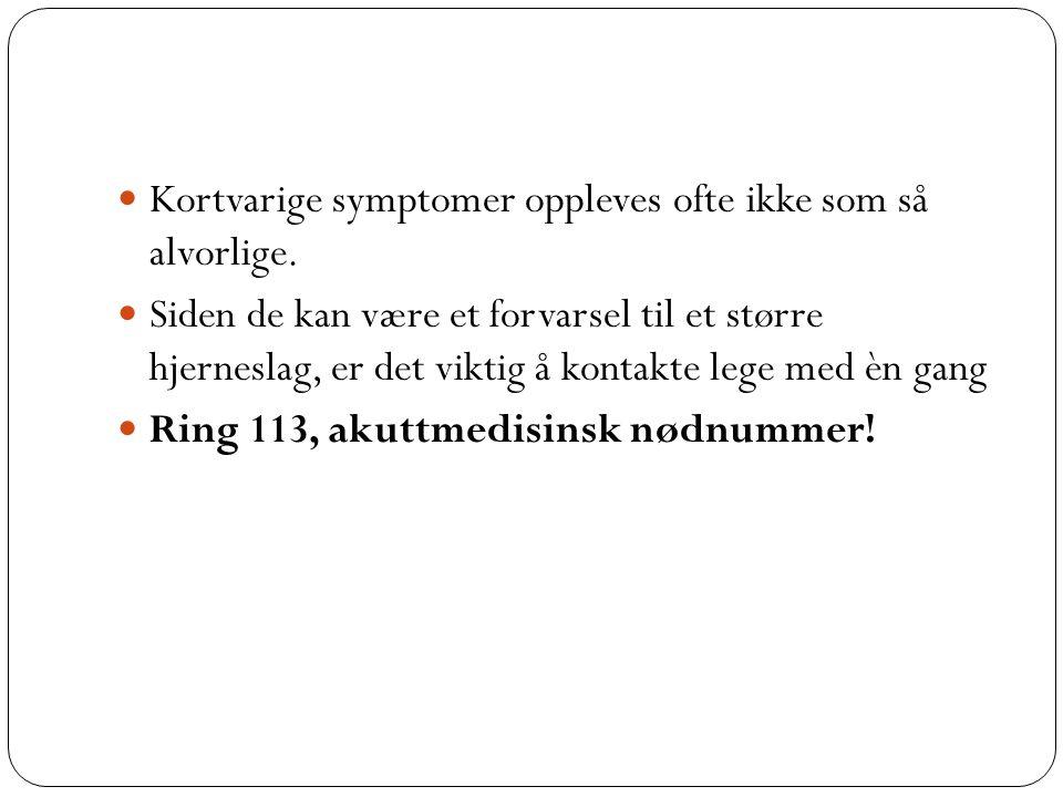  Kortvarige symptomer oppleves ofte ikke som så alvorlige.