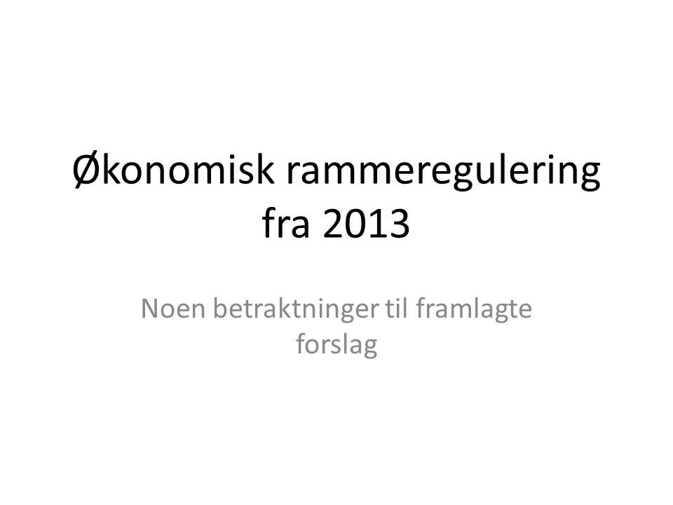 Økonomisk rammeregulering fra 2013 Noen betraktninger til framlagte forslag