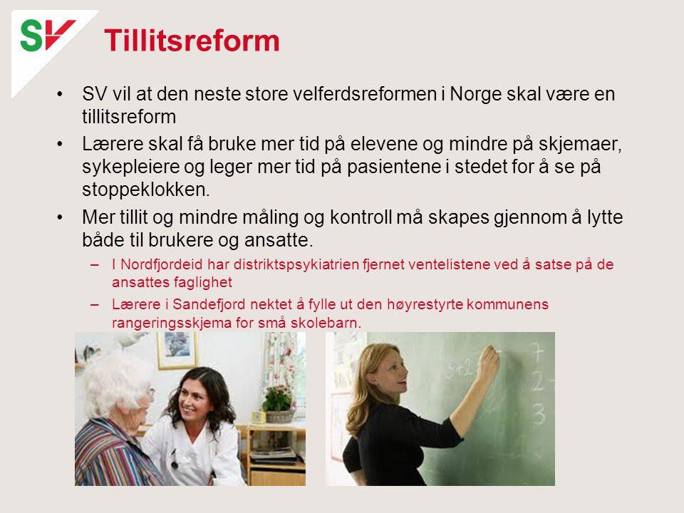Tillitsreform •SV vil at den neste store velferdsreformen i Norge skal være en tillitsreform •Lærere skal få bruke mer tid på elevene og mindre på skjemaer, sykepleiere og leger mer tid på pasientene i stedet for å se på stoppeklokken.
