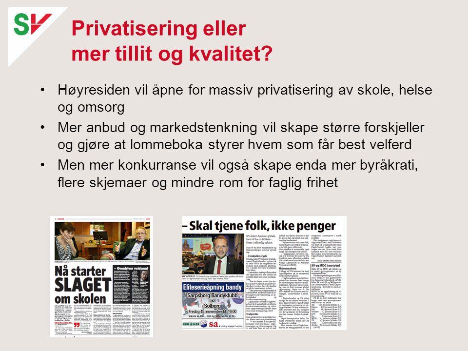 Privatisering eller mer tillit og kvalitet? •Høyresiden vil åpne for massiv privatisering av skole, helse og omsorg •Mer anbud og markedstenkning vil