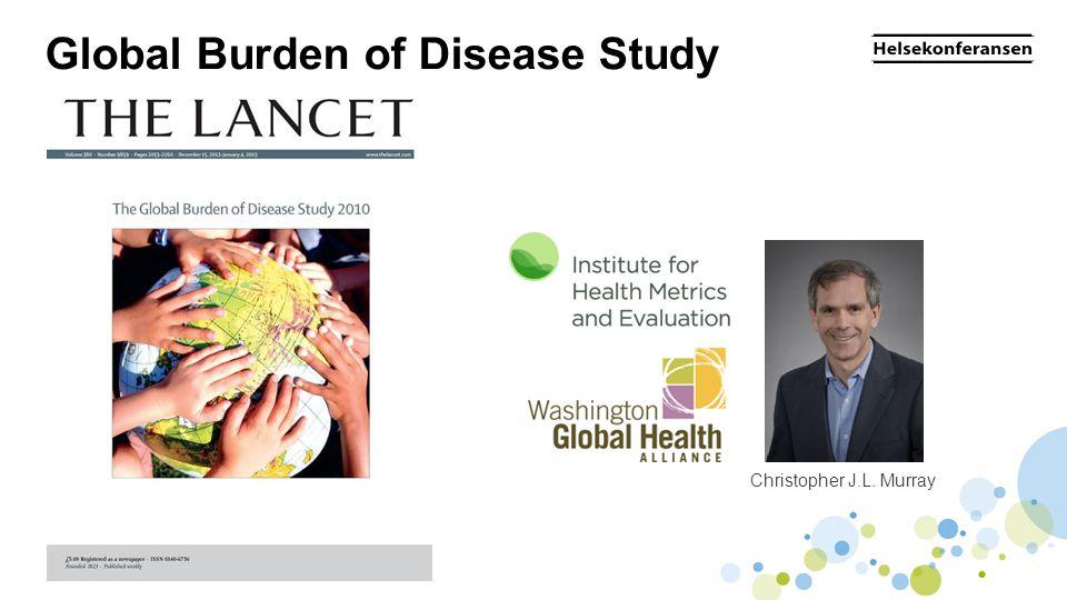 •Forekomsten av sykdom, død og risikofaktorer •Beregner sykdomsbyrde i form av •Tapte leveår •Leveår med uførhet og nedsatt helse •Andel som kan forklares av en risikofaktor Den globale sykdomsbyrdestudien